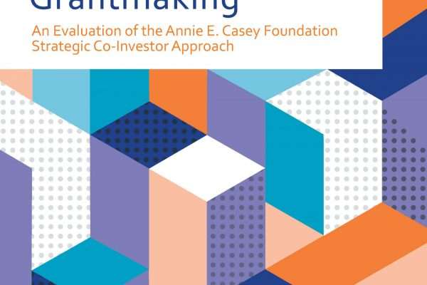 """Innovating Place-Based Grantmaking: An Evaluation of the Annie E. Casey Foundation """"Strategic Co-Investor"""" Approach"""